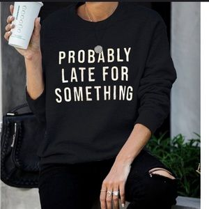 """vogue vice boutique Sweaters - LAST! BEST SELLER! """"PROBABLY LATE"""" sweatshirt"""